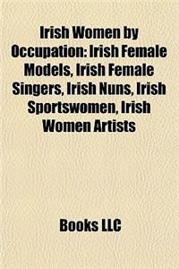 Irish Women by Occupation: Irish Female Models, Irish Female Singers, Irish Nuns, Irish Sportswomen, Irish Women Artists