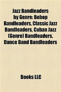 Jazz Bandleaders by Genre: Bebop Bandleaders, Classic Jazz Bandleaders, Cuban Jazz (Genre) Bandleaders, Dance Band Bandleaders