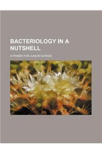 Bacteriology in a Nutshell; A Primer for Junior Nurses