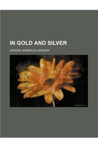 In Gold and Silver