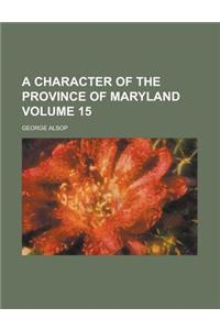 A Character of the Province of Maryland (Volume 15)