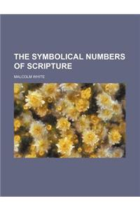 The Symbolical Numbers of Scripture