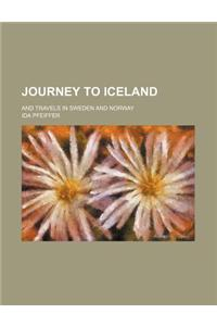 Journey to Iceland; And Travels in Sweden and Norway