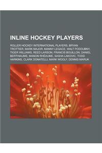 Inline Hockey Players: Roller Hockey International Players, Bryan Trottier, Mark Major, Manny Legace, Walt Poddubny, Tiger Williams, Reed Lar