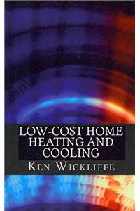 Low-Cost Home Heating and Cooling: Save Money, Reduce Energy Usage and Live More Comfortably with Space Heaters, Room and Portable Air Conditioners an
