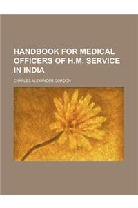 Handbook for Medical Officers of H.M. Service in India