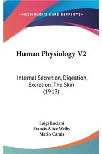 Human Physiology V2: Internal Secretion, Digestion, Excretion, the Skin (1913)