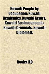 Kuwaiti People by Occupation: Kuwaiti Academics, Kuwaiti Actors, Kuwaiti Businesspeople, Kuwaiti Criminals, Kuwaiti Diplomats