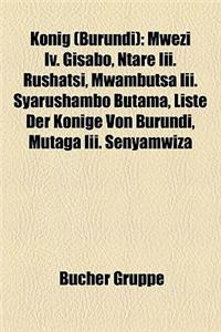 Knig (Burundi): Mwezi IV. Gisabo, Ntare III. Rushatsi, Mwambutsa III. Syarushambo Butama, Liste Der Knige Von Burundi, Mutaga III. Sen