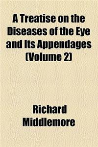 A Treatise on the Diseases of the Eye and Its Appendages (Volume 2)