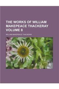 The Works of William Makepeace Thackeray Volume 8