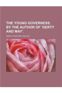 The Young Governess. by the Author of 'Gerty and May'.