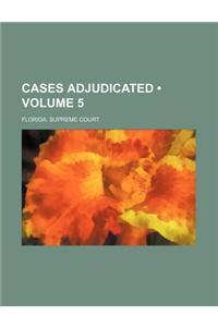 Cases Adjudicated (Volume 5)