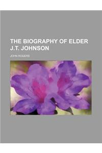 The Biography of Elder J.T. Johnson