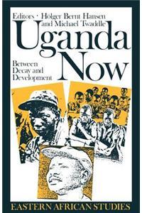 Uganda Now: Between Decay and Development