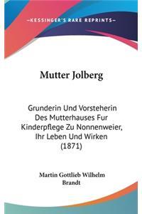 Mutter Jolberg: Grunderin Und Vorsteherin Des Mutterhauses Fur Kinderpflege Zu Nonnenweier, Ihr Leben Und Wirken (1871)