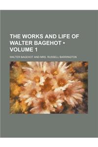 The Works and Life of Walter Bagehot (Volume 1)