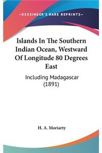 Islands in the Southern Indian Ocean, Westward of Longitude 80 Degrees East: Including Madagascar (1891)