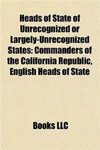 Heads of State of Unrecognized or Largely-Unrecognized States: Commanders of the California Republic, English Heads of State