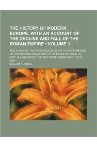 The History of Modern Europe (Volume 3); With an Account of the Decline and Fall of the Roman Empire. and a View of the Progress of Society from the R
