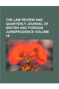 The Law Review and Quarterly Journal of British and Foreign Jurisprudence Volume 18
