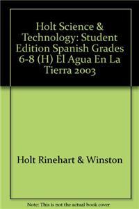Holt Science & Technology: Student Edition Spanish Grades 6-8 (H) El Agua En La Tierra 2003