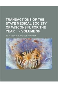 Transactions of the State Medical Society of Wisconsin, for the Year (Volume 30)