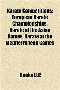 Karate Competitions Karate Competitions: European Karate Championships, Karate at the Asian Games, Kaeuropean Karate Championships, Karate at the Asia