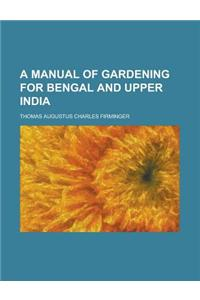 A Manual of Gardening for Bengal and Upper India