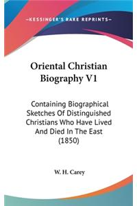 Oriental Christian Biography V1: Containing Biographical Sketches of Distinguished Christians Who Have Lived and Died in the East (1850)