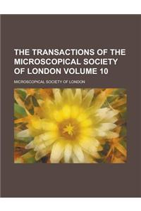 The Transactions of the Microscopical Society of London Volume 10