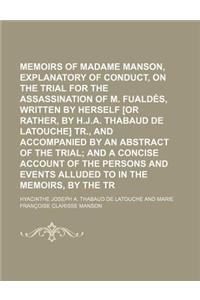 Memoirs of Madame Manson, Explanatory of Her Conduct, on the Trial for the Assassination of M. Fualdes, Written by Herself [Or Rather, by H.J.A. Thaba