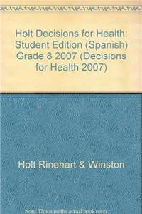 Holt Decisions for Health: Student Edition (Spanish) Grade 8 2007