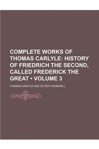 Complete Works of Thomas Carlyle (Volume 3); History of Friedrich the Second, Called Frederick the Great