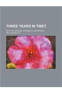 Three Years in Tibet; With the Original Japanese Illustrations