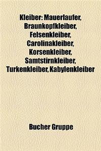 Kleiber: Mauerlufer, Braunkopfkleiber, Felsenkleiber, Carolinakleiber, Korsenkleiber, Samtstirnkleiber, Trkenkleiber, Kabylenkl