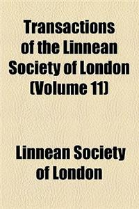Transactions of the Linnean Society of London (Volume 11)