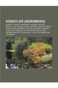 Kunstler (Nurnberg): Albrecht Durer, Adam Kraft, Michael Mathias Prechtl, Veit Stoss, Rudolf Ortner, Gunter Stossel, Peter Horst Neumann