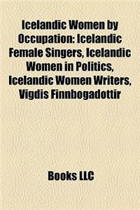 Icelandic Women by Occupation: Icelandic Female Singers, Icelandic Women in Politics, Icelandic Women Writers, Vigdis Finnbogadottir