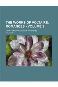 The Works of Voltaire (Volume 3); Romances. a Contemporary Version with Notes
