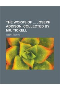 The Works of Joseph Addison, Collected by Mr. Tickell