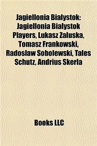 Jagiellonia Bia Ystok: Jagiellonia Bia Ystok Players, Ukasz Za Uska, Tomasz Frankowski, Rados Aw Sobolewski, Tales Schutz, Andrius Skerla