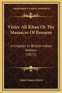 Vizier Ali Khan Or The Massacre Of Benares