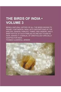 The Birds of India (Volume 3); Being a Natural History of All the Birds Known to Inhabit Continental India, with Descriptions of the Species, Genera,