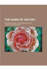 The Dawn of History; An Introduction to Pre-Historic Study