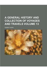 A General History and Collection of Voyages and Travels Volume 13