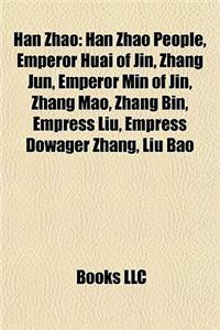 Han Zhao: Han Zhao People, Emperor Huai of Jin, Zhang Jun, Emperor Min of Jin, Zhang Mao, Zhang Bin, Empress Liu, Empress Dowage