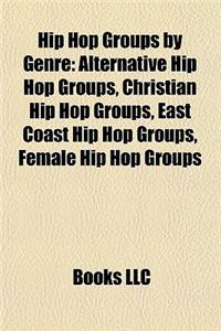 Hip Hop Groups by Genre: Alternative Hip Hop Groups, Christian Hip Hop Groups, East Coast Hip Hop Groups, Female Hip Hop Groups
