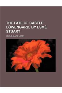The Fate of Castle Lowengard, by Esme Stuart