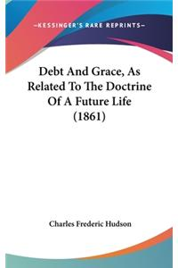 Debt And Grace, As Related To The Doctrine Of A Future Life (1861)